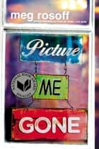 Picture Me Gone ebook by Meg Rosoff