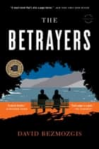 The Betrayers - A Novel ebook by David Bezmozgis