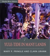 Yule-Tide In Many Lands (Illustrated Edition) ebook by Mary P. Pringle and Clara A Urann