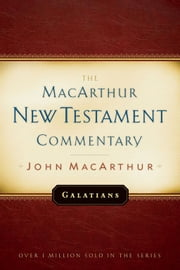 Galatians MacArthur New Testament Commentary ebook by John F MacArthur