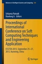 Proceedings of International Conference on Soft Computing Techniques and Engineering Application - ICSCTEA 2013, September 25-27, 2013, Kunming, China ebook by Srikanta Patnaik, Xiaolong Li