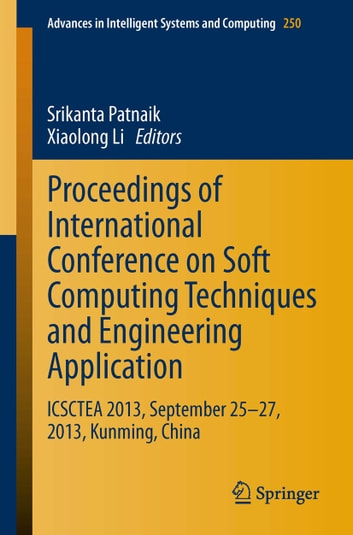 Proceedings of International Conference on Soft Computing Techniques and Engineering Application - ICSCTEA 2013, September 25-27, 2013, Kunming, China ebook by
