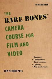 The Bare Bones Camera Course for Film and Video ebook by Tom Schroeppel,Chuck DeLaney