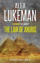 The Lair of Anubis - The Project, #20 ebook by