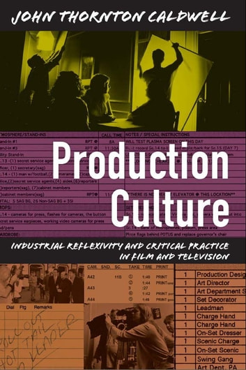 Production Culture - Industrial Reflexivity and Critical Practice in Film and Television ebook by John Thornton Caldwell,Lynn Spigel