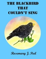 The Blackbird That Couldn't Sing ebook by Rosemary J. Peel