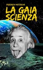 La Gaia Scienza ebook by Friedrich Nietzsche