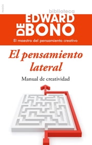 El pensamiento lateral - Manual de creatividad ebook by Edward de Bono, Traductores varios