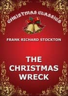 The Christmas Wreck ebook by Frank Richard Stockton