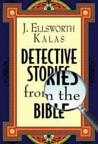 Detective Stories from the Bible ebook by J. Ellsworth Kalas