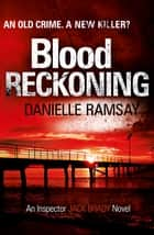 Blood Reckoning - DI Jack Brady 4 ebook by Danielle Ramsay