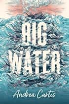 Big Water ebook by Andrea Curtis