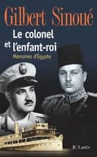 Le colonel et l'enfant-roi ebook by Gilbert Sinoué