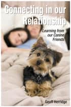 Connecting in our Relationship. Learning from our Canine Friends ebook by Geoff Herridge
