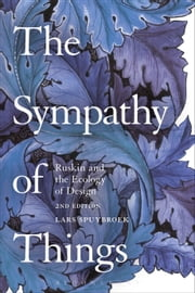 The Sympathy of Things - Ruskin and the Ecology of Design ebook by Lars Spuybroek