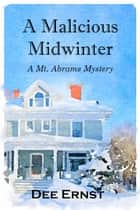 A Malicious Midwinter - A mt. Abrams Mystery ebook by Dee Ernst