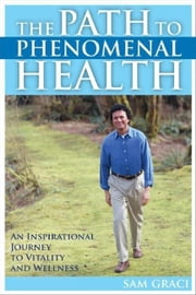 The Path to Phenomenal Health ebook by Graci, Sam