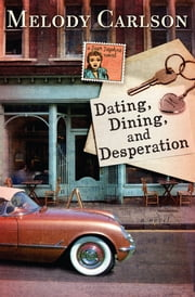Dating, Dining, and Desperation ebook by Melody Carlson