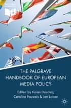 The Palgrave Handbook of European Media Policy ebook by K. Donders,C. Pauwels,J. Loisen