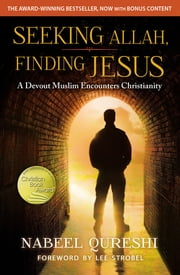 Seeking Allah, Finding Jesus - A Devout Muslim Encounters Christianity ebook by Nabeel Qureshi, Lee Strobel