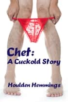 Chet: A Cuckhold Story ebook by Houlden Hemmings