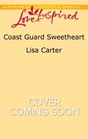 Coast Guard Sweetheart ebook by Lisa Carter