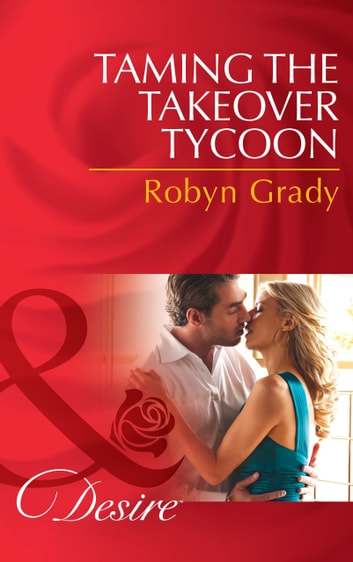 Taming the Takeover Tycoon (Mills & Boon Desire) ebook by Robyn Grady