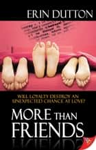 More Than Friends ebook by Erin Dutton