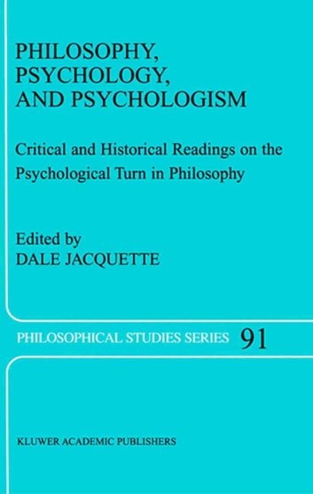 Philosophy, Psychology, and Psychologism - Critical and Historical Readings on the Psychological Turn in Philosophy ebook by