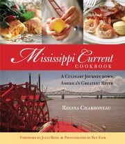 Mississippi Current Cookbook - A Culinary Journey down America's Greatest River ebook by Regina Charboneau,Julia Reed,Ben Fink,Harriet Bell