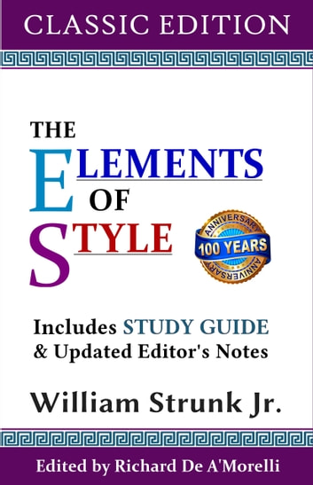 The Elements of Style (Classic Edition) - With Editor's Notes and Study Guide ebook by William Strunk Jr.