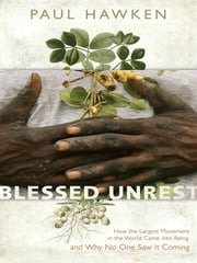 Blessed Unrest - How the Largest Social Movement in History Is Restoring Grace, Justice, and Beau ty to the World ebook by Kobo.Web.Store.Products.Fields.ContributorFieldViewModel