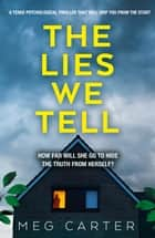 The Lies We Tell - A tense psychological thriller that will grip you from the start ebook by