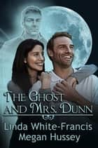 The Ghost and Mrs. Dunn ebook by Megan Hussey, Linda White-Francis