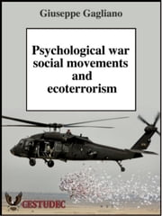 Psychological war, social movements and ecoterrorism ebook by Giuseppe Gagliano Sr