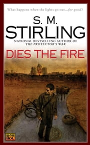 Dies the Fire - A Novel of the Change ebook by S. M. Stirling