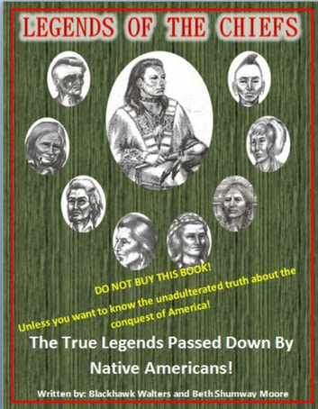 Legends of the Chiefs - The True Legends Passed Down by Native Americans ebook by Blackhawk Walters,Beth Shumway Moore