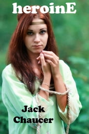 heroinE ebook by Jack Chaucer
