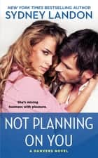 Not Planning On You - A Danvers Novel ebook by Sydney Landon
