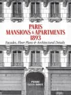 Paris Mansions and Apartments 1893 ebook by Pierre Gelis-Didot