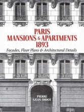 Paris Mansions and Apartments 1893 - Facades, Floor Plans and Architectural Details ebook by Pierre Gelis-Didot