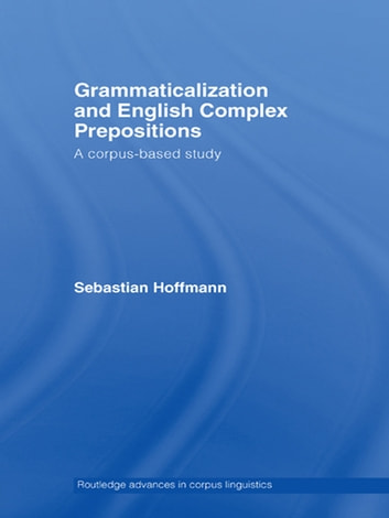 Grammaticalization and English Complex Prepositions - A Corpus-based Study eBook by Sebastian Hoffmann