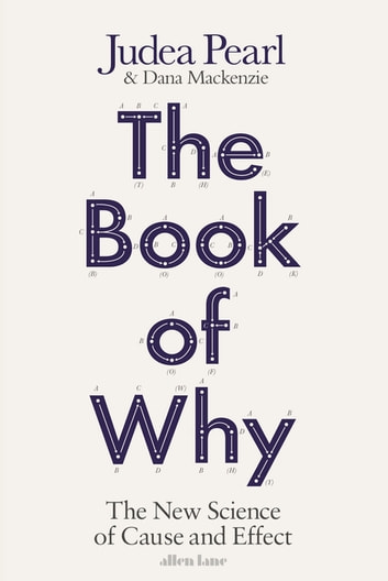 The Book of Why - The New Science of Cause and Effect ebook by Judea Pearl,Dana Mackenzie