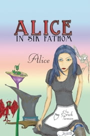 Alice In Sik Fathom - Alice ebook by Erick Tieman