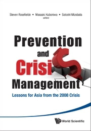 Prevention and Crisis Management - Lessons for Asia from the 2008 Crisis ebook by Steven Rosefielde,Masaaki Kuboniwa,Satoshi Mizobata