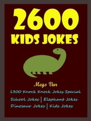 Jokes Kids Exclusive: Kids Exclusive Best 2600 Kids Jokes ebook by Megs Var