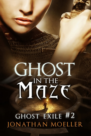 Ghost in the Maze (Ghost Exile #2) ebook by Jonathan Moeller