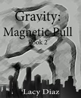 Magnetic Pull: Gravity Series ebook by Lacy Diaz