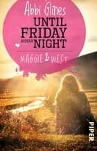 Until Friday Night – Maggie und West - Roman ebook by Abbi Glines, Heidi Lichtblau