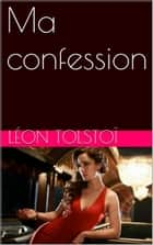 Ma confession ebook by Léon Tolstoï